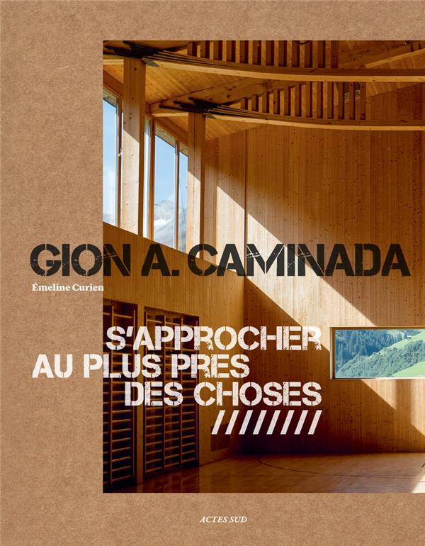 GION A. CAMINADA - S'APPROCHER AU PLUS PRES DES CHOSES